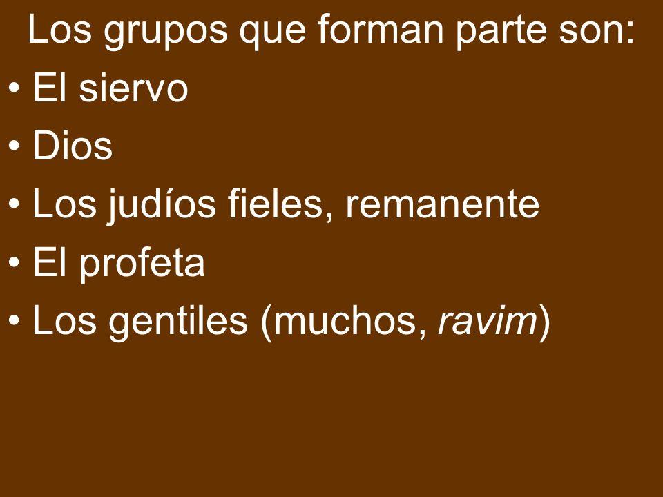 Los grupos que forman parte son: El siervo Dios Los judíos fieles, remanente El profeta Los gentiles (muchos, ravim)