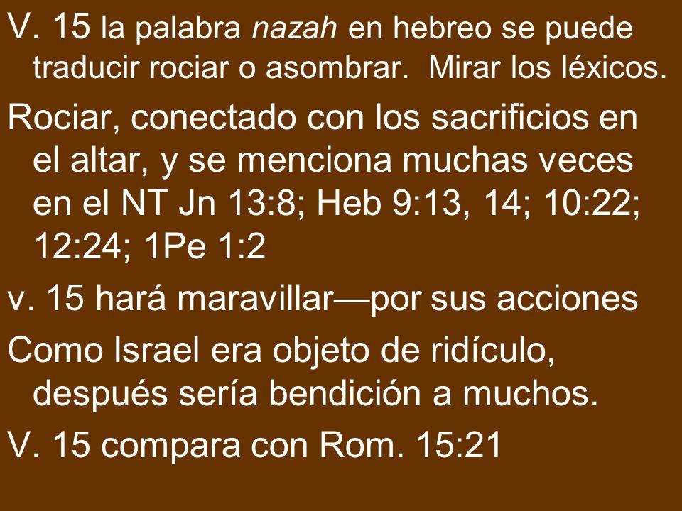 V. 15 la palabra nazah en hebreo se puede traducir rociar o asombrar. Mirar los léxicos. Rociar, conectado con los sacrificios en el altar, y se menci