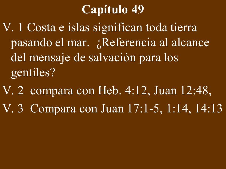 Capítulo 49 V. 1 Costa e islas significan toda tierra pasando el mar. ¿Referencia al alcance del mensaje de salvación para los gentiles? V. 2 compara