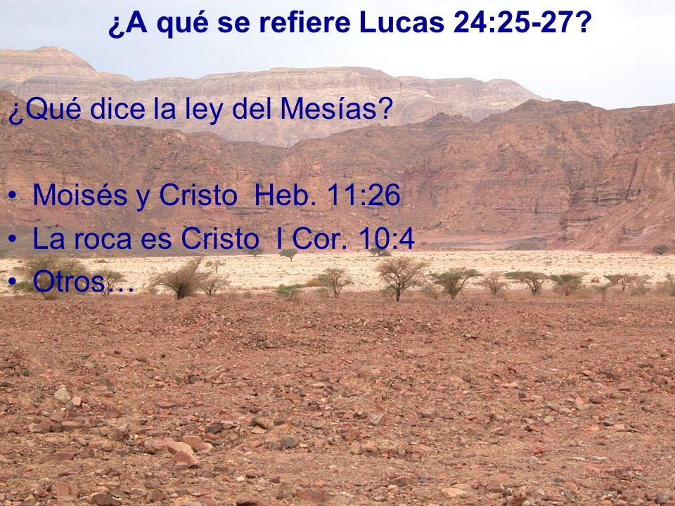 ¿A qué se refiere Lucas 24:25-27? ¿Qué dice la ley del Mesías? Moisés y Cristo Heb. 11:26 La roca es Cristo I Cor. 10:4 Otros…
