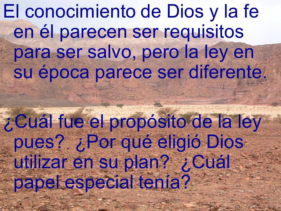 El conocimiento de Dios y la fe en él parecen ser requisitos para ser salvo, pero la ley en su época parece ser diferente. ¿Cuál fue el propósito de l