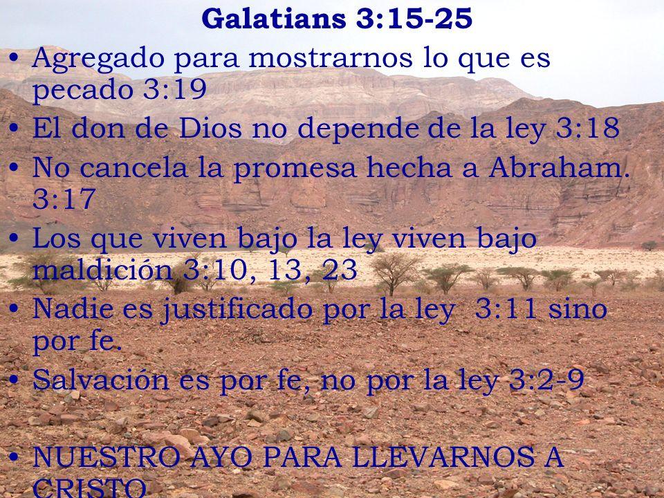 Galatians 3:15-25 Agregado para mostrarnos lo que es pecado 3:19 El don de Dios no depende de la ley 3:18 No cancela la promesa hecha a Abraham. 3:17