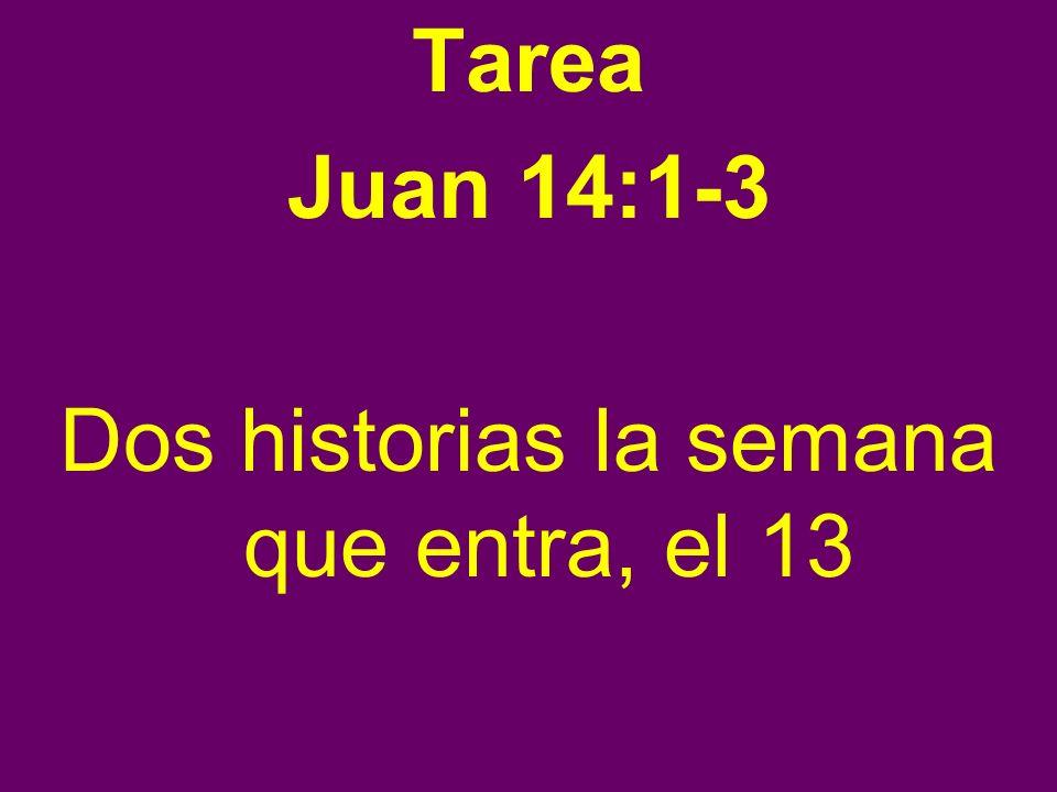 Tarea Juan 14:1-3 Dos historias la semana que entra, el 13