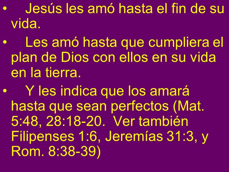 Jesús les amó hasta el fin de su vida. Les amó hasta que cumpliera el plan de Dios con ellos en su vida en la tierra. Y les indica que los amará hasta