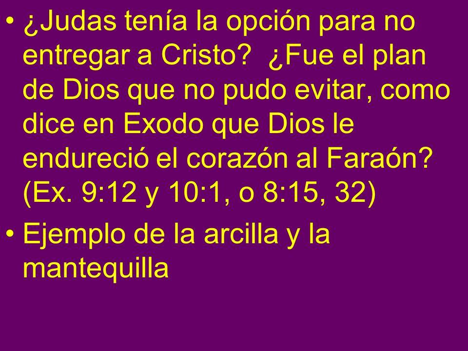 ¿Judas tenía la opción para no entregar a Cristo? ¿Fue el plan de Dios que no pudo evitar, como dice en Exodo que Dios le endureció el corazón al Fara