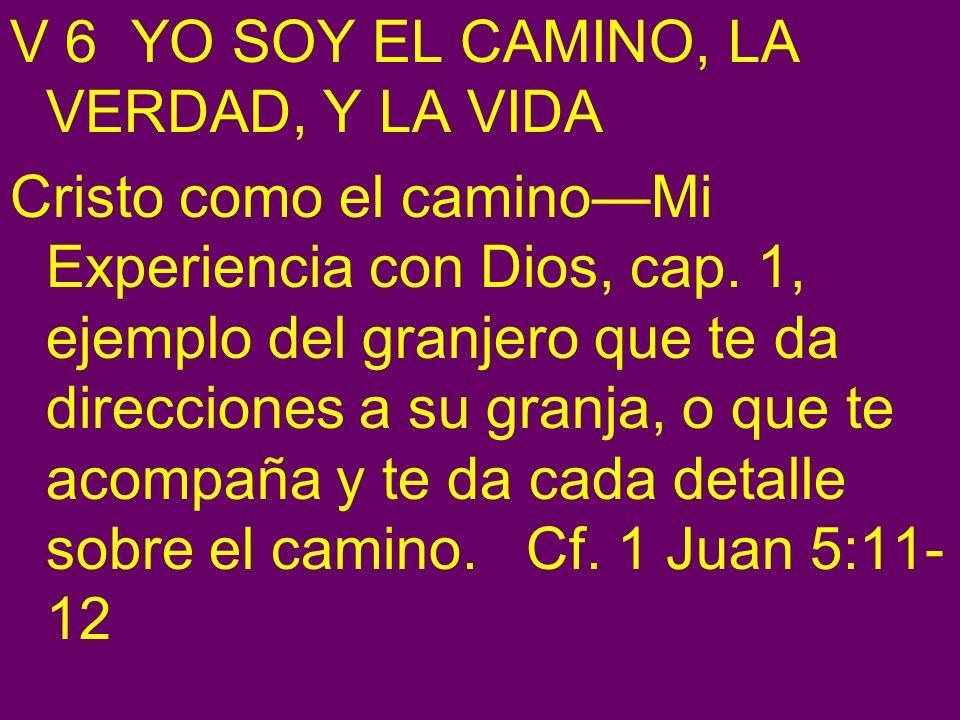 V 6 YO SOY EL CAMINO, LA VERDAD, Y LA VIDA Cristo como el caminoMi Experiencia con Dios, cap. 1, ejemplo del granjero que te da direcciones a su granj
