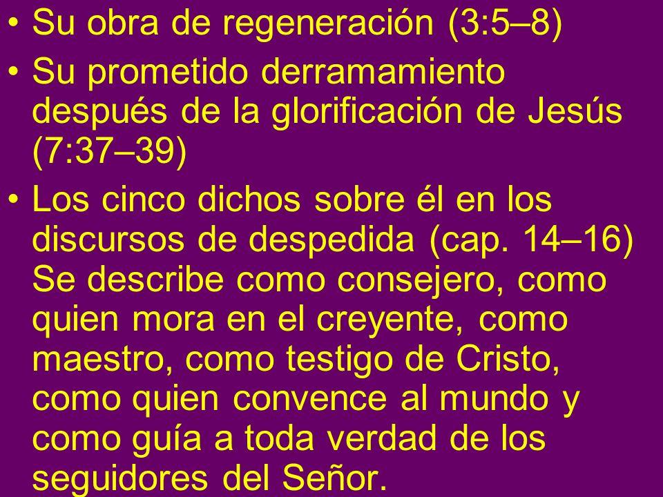 Su obra de regeneración (3:5–8) Su prometido derramamiento después de la glorificación de Jesús (7:37–39) Los cinco dichos sobre él en los discursos d