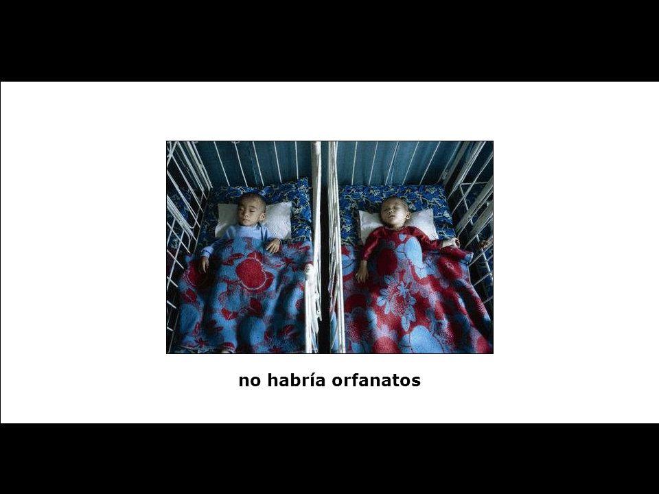 no habría orfanatos