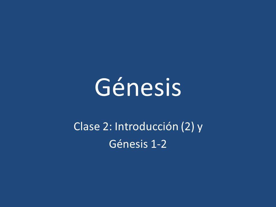 Génesis Clase 2: Introducción (2) y Génesis 1-2