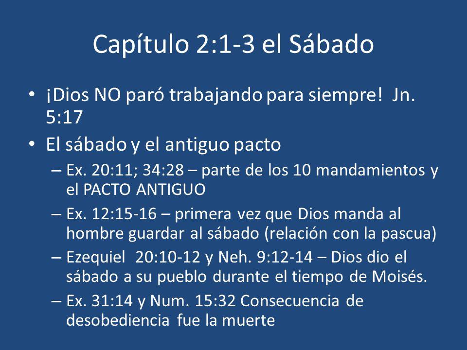 Capítulo 2:1-3 el Sábado ¡Dios NO paró trabajando para siempre! Jn. 5:17 El sábado y el antiguo pacto – Ex. 20:11; 34:28 – parte de los 10 mandamiento