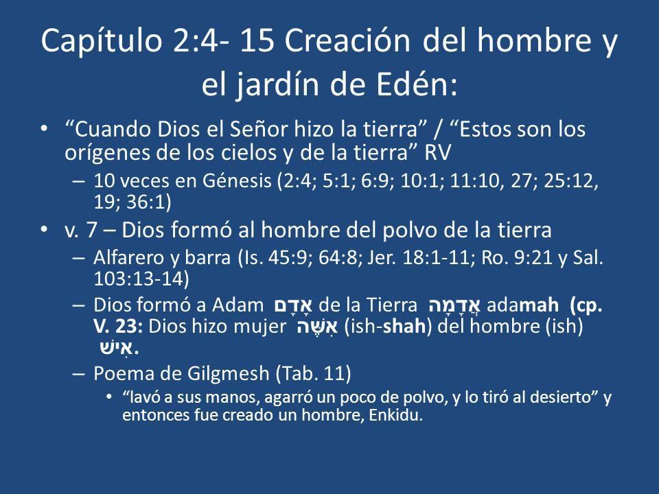 Capítulo 2:4- 15 Creación del hombre y el jardín de Edén: Cuando Dios el Señor hizo la tierra / Estos son los orígenes de los cielos y de la tierra RV
