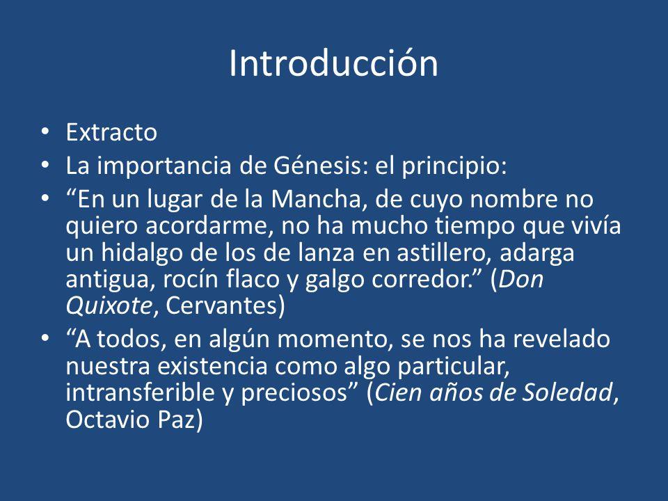 Introducción Extracto La importancia de Génesis: el principio: En un lugar de la Mancha, de cuyo nombre no quiero acordarme, no ha mucho tiempo que vi