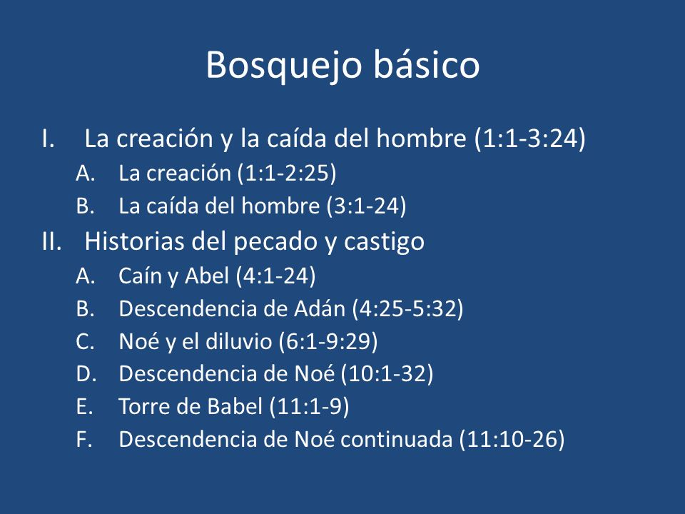 Bosquejo básico I.La creación y la caída del hombre (1:1-3:24) A.La creación (1:1-2:25) B.La caída del hombre (3:1-24) II.Historias del pecado y casti
