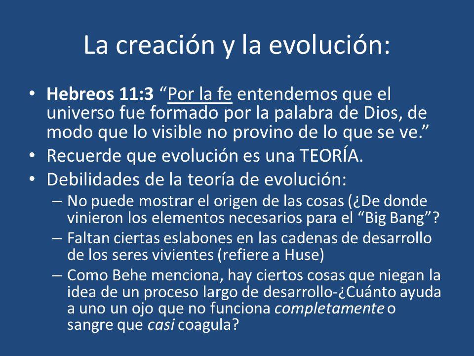 La creación y la evolución: Hebreos 11:3 Por la fe entendemos que el universo fue formado por la palabra de Dios, de modo que lo visible no provino de