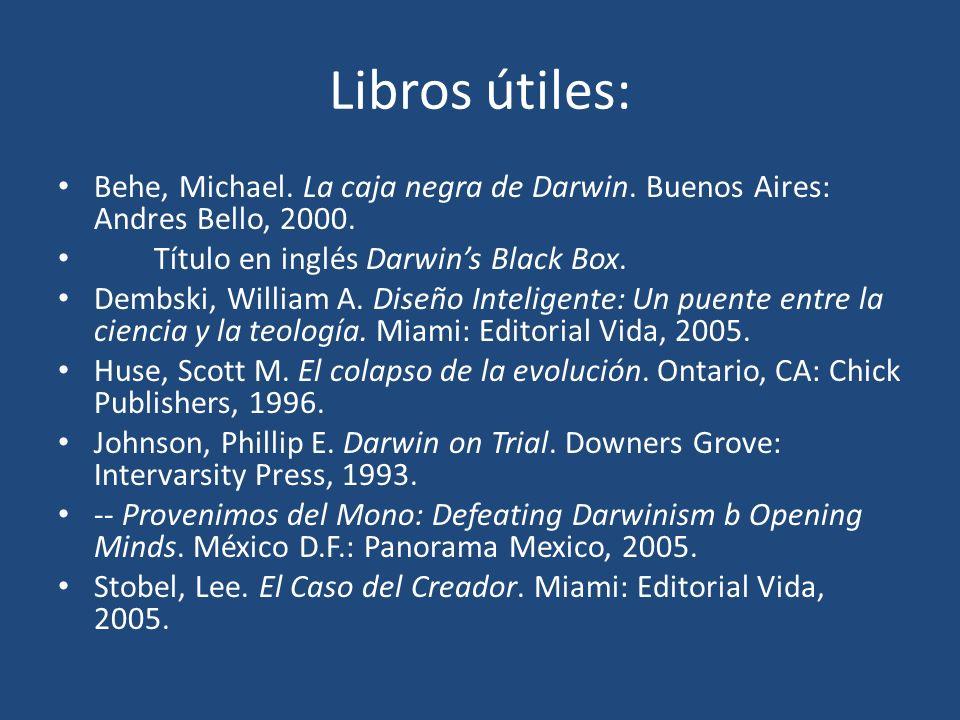 Libros útiles: Behe, Michael. La caja negra de Darwin. Buenos Aires: Andres Bello, 2000. Título en inglés Darwins Black Box. Dembski, William A. Diseñ