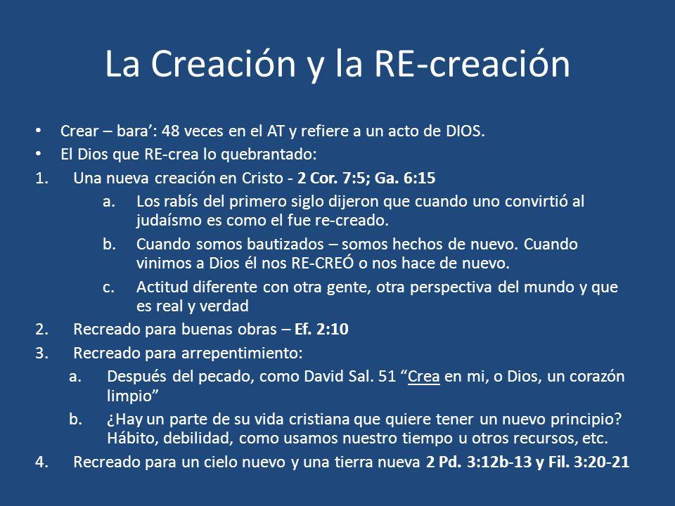 La Creación y la RE-creación Crear – bara: 48 veces en el AT y refiere a un acto de DIOS. El Dios que RE-crea lo quebrantado: 1.Una nueva creación en