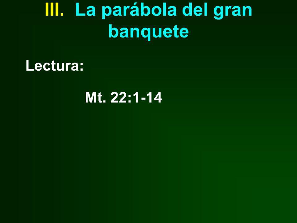 III. La parábola del gran banquete Lectura: Mt. 22:1-14
