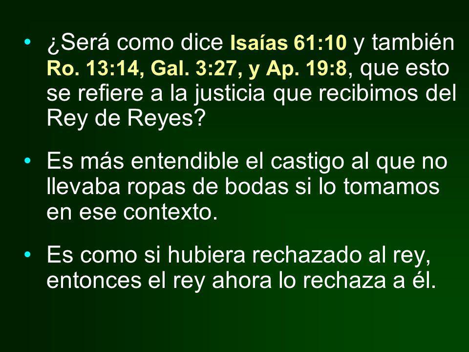 ¿Será como dice Isaías 61:10 y también Ro. 13:14, Gal. 3:27, y Ap. 19:8, que esto se refiere a la justicia que recibimos del Rey de Reyes? Es más ente