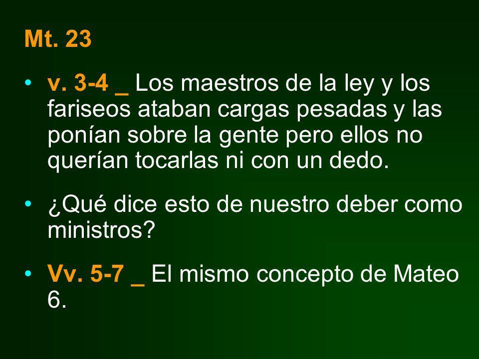 Mt. 23 v. 3-4 _ Los maestros de la ley y los fariseos ataban cargas pesadas y las ponían sobre la gente pero ellos no querían tocarlas ni con un dedo.