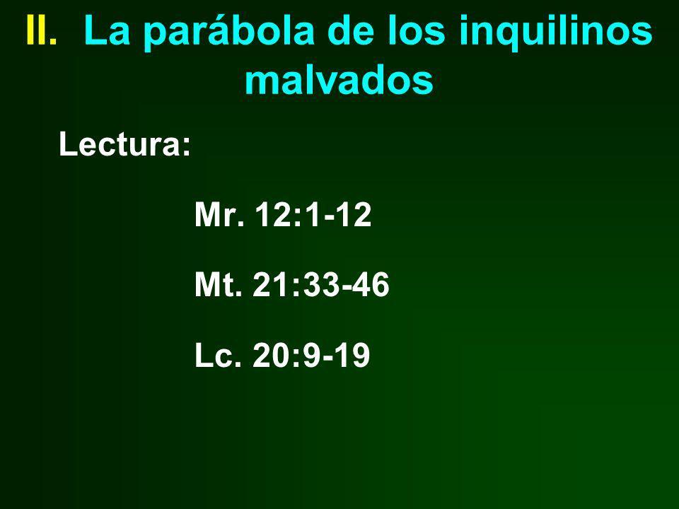 II. La parábola de los inquilinos malvados Lectura: Mr. 12:1-12 Mt. 21:33-46 Lc. 20:9-19