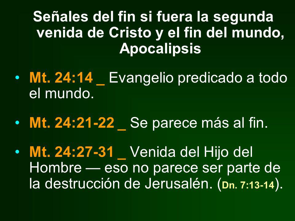 Señales del fin si fuera la segunda venida de Cristo y el fin del mundo, Apocalipsis Mt. 24:14 _ Evangelio predicado a todo el mundo. Mt. 24:21-22 _ S
