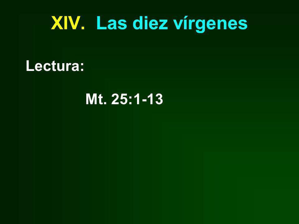 XIV. Las diez vírgenes Lectura: Mt. 25:1-13