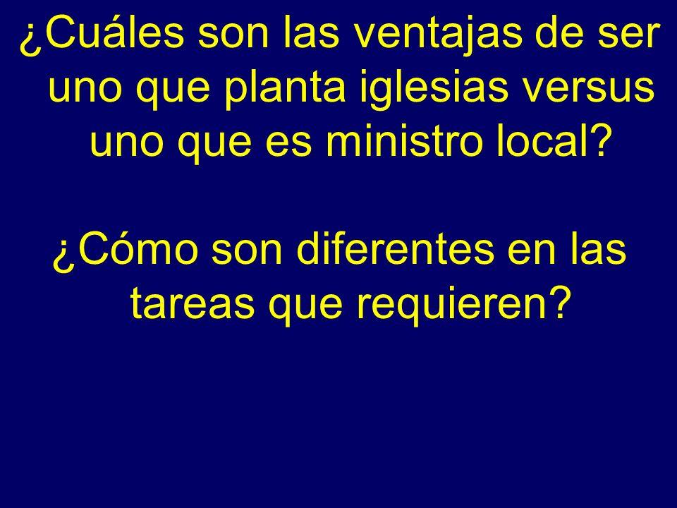 ¿Cuáles son las ventajas de ser uno que planta iglesias versus uno que es ministro local? ¿Cómo son diferentes en las tareas que requieren?