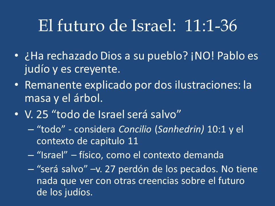 El futuro de Israel: 11:1-36 ¿Ha rechazado Dios a su pueblo? ¡NO! Pablo es judío y es creyente. Remanente explicado por dos ilustraciones: la masa y e