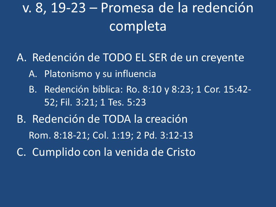 v. 8, 19-23 – Promesa de la redención completa A.Redención de TODO EL SER de un creyente A.Platonismo y su influencia B.Redención bíblica: Ro. 8:10 y