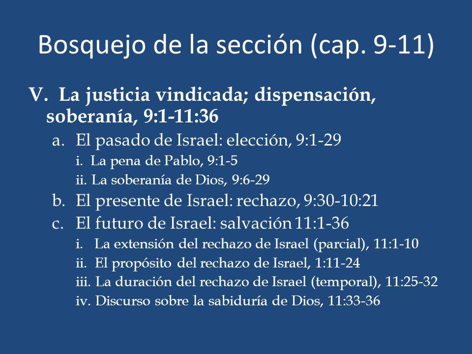 Bosquejo de la sección (cap. 9-11) V. La justicia vindicada; dispensación, soberanía, 9:1-11:36 a.El pasado de Israel: elección, 9:1-29 i. La pena de