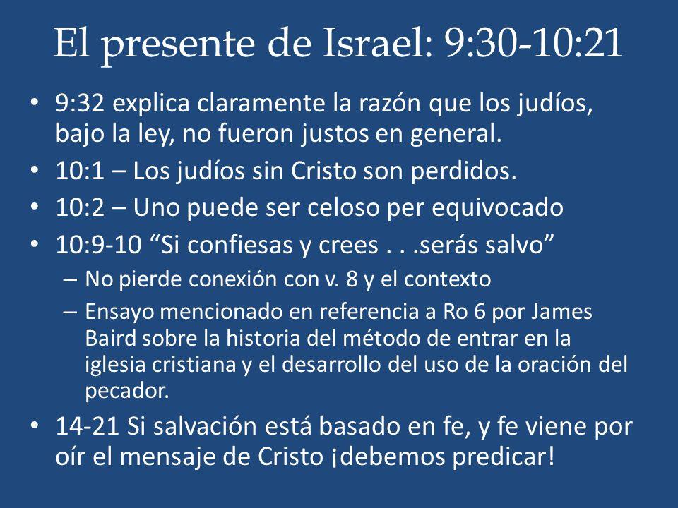 El presente de Israel: 9:30-10:21 9:32 explica claramente la razón que los judíos, bajo la ley, no fueron justos en general. 10:1 – Los judíos sin Cri