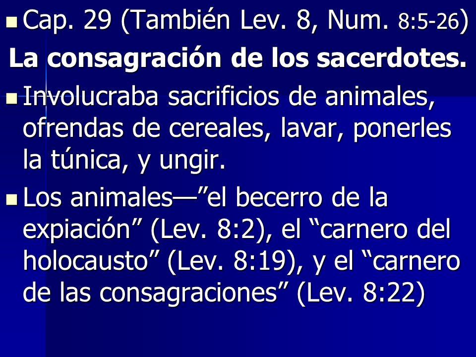 Cap.29 (También Lev. 8, Num. 8:5-26 ) Cap. 29 (También Lev.