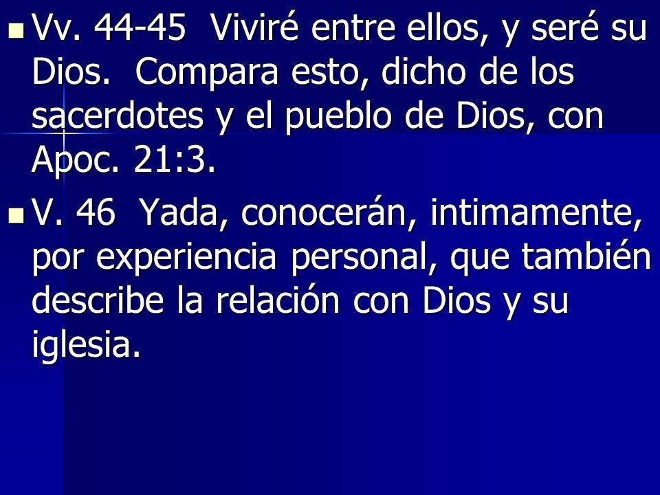 Vv.44-45 Viviré entre ellos, y seré su Dios.