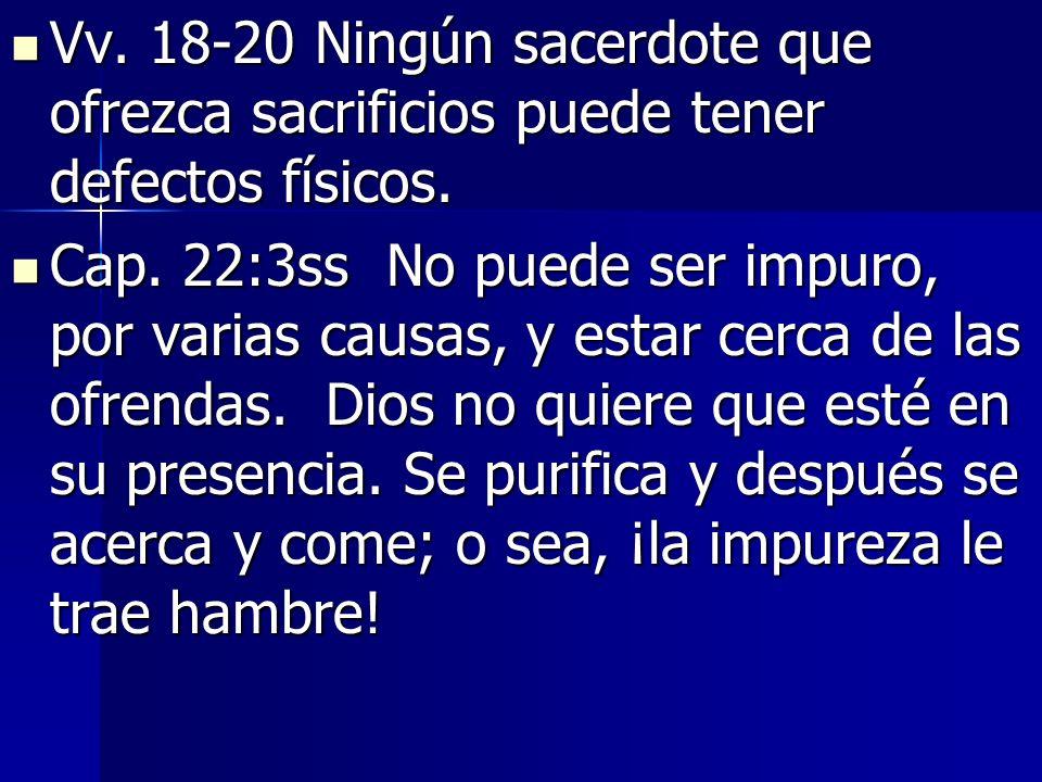 Vv.18-20 Ningún sacerdote que ofrezca sacrificios puede tener defectos físicos.