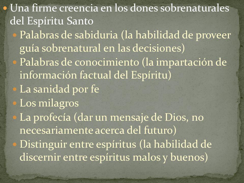 Una firme creencia en los dones sobrenaturales del Espíritu Santo Palabras de sabiduria (la habilidad de proveer guía sobrenatural en las decisiones)