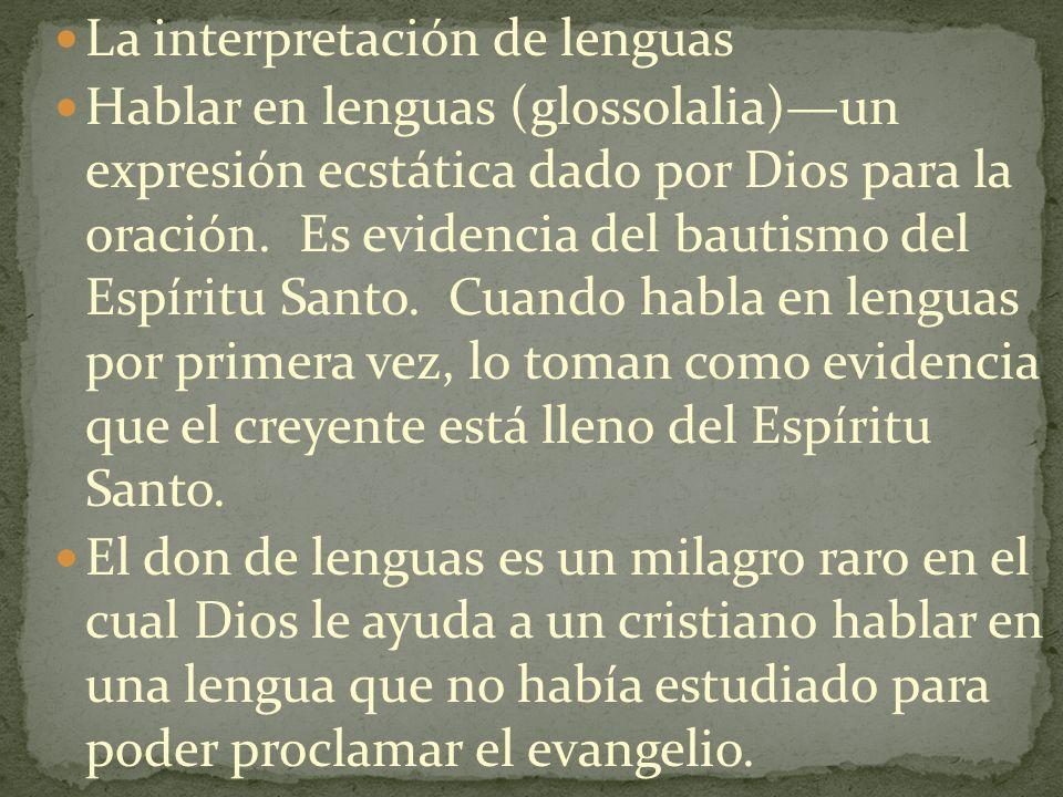 La interpretación de lenguas Hablar en lenguas (glossolalia)un expresión ecstática dado por Dios para la oración. Es evidencia del bautismo del Espíri