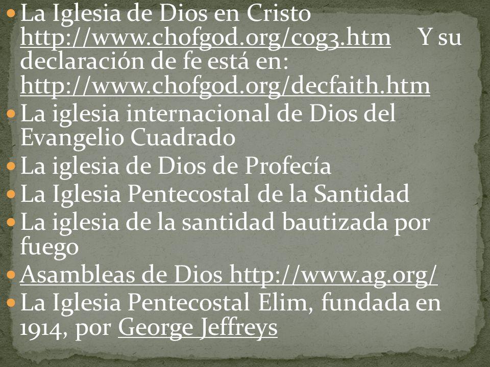 La Iglesia de Dios en Cristo http://www.chofgod.org/cog3.htm Y su declaración de fe está en: http://www.chofgod.org/decfaith.htm La iglesia internacio