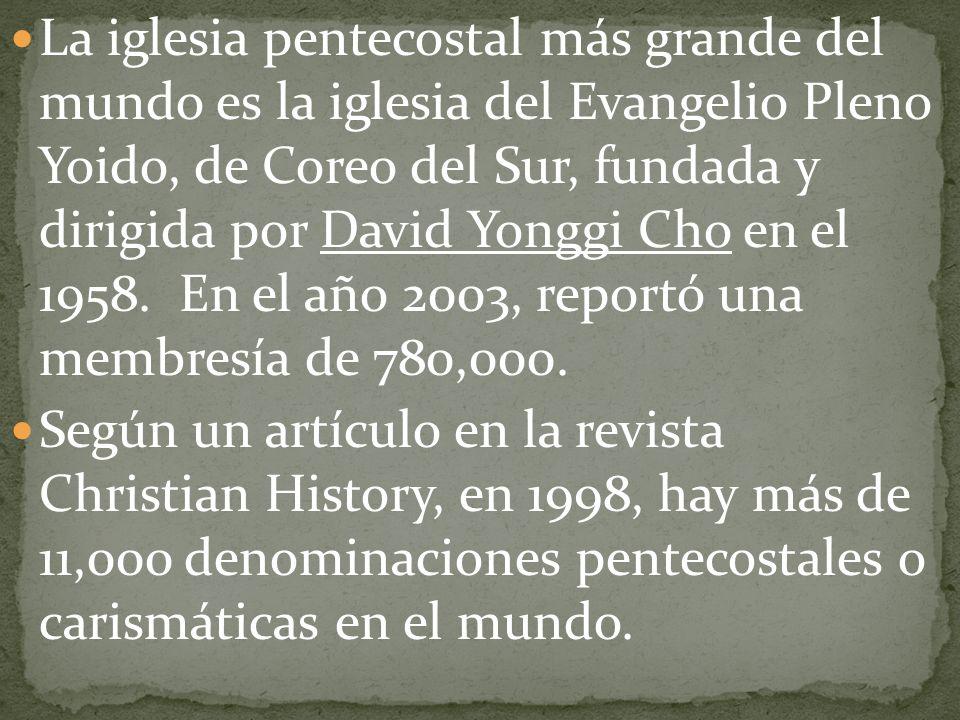 La iglesia pentecostal más grande del mundo es la iglesia del Evangelio Pleno Yoido, de Coreo del Sur, fundada y dirigida por David Yonggi Cho en el 1