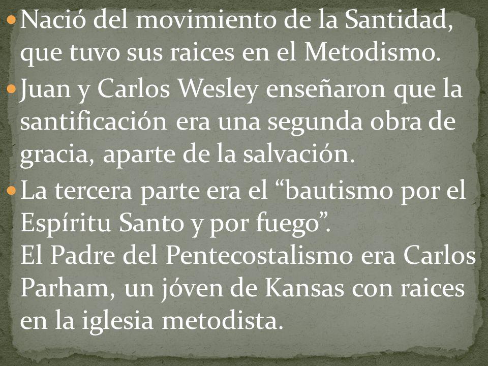 Nació del movimiento de la Santidad, que tuvo sus raices en el Metodismo. Juan y Carlos Wesley enseñaron que la santificación era una segunda obra de
