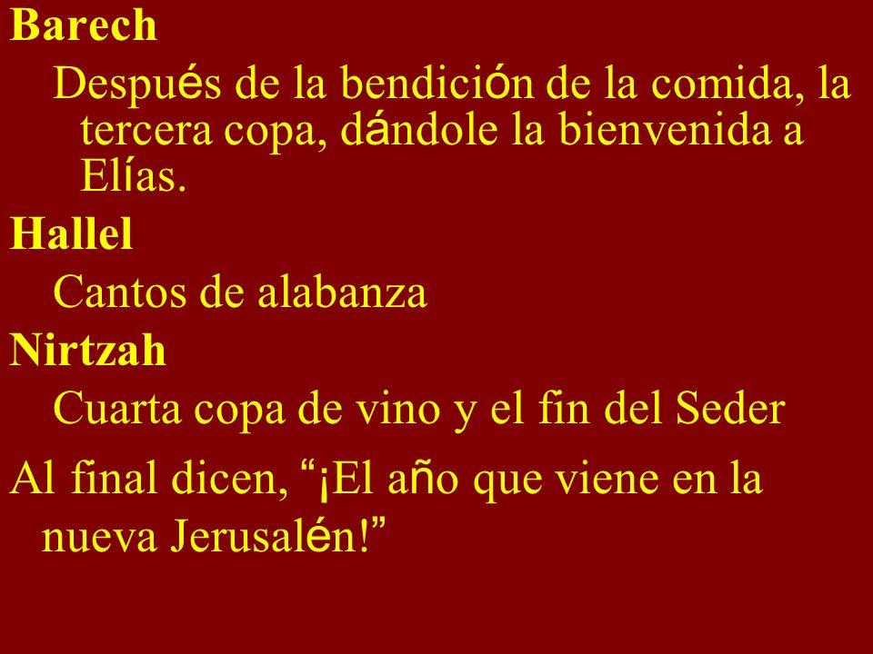Barech Despu é s de la bendici ó n de la comida, la tercera copa, d á ndole la bienvenida a El í as. Hallel Cantos de alabanza Nirtzah Cuarta copa de