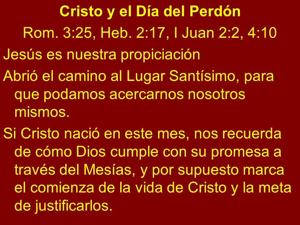 Cristo y el Día del Perdón Rom. 3:25, Heb. 2:17, I Juan 2:2, 4:10 Jesús es nuestra propiciación Abrió el camino al Lugar Santísimo, para que podamos a