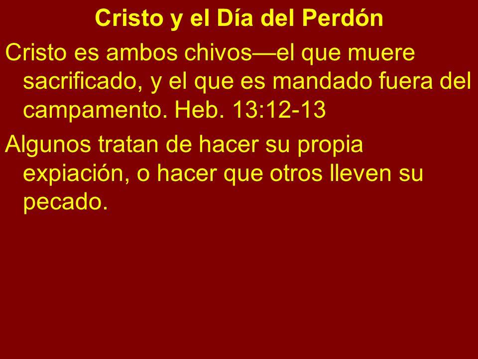 Cristo y el Día del Perdón Cristo es ambos chivosel que muere sacrificado, y el que es mandado fuera del campamento. Heb. 13:12-13 Algunos tratan de h