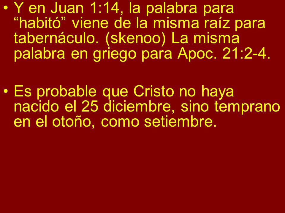 Y en Juan 1:14, la palabra para habitó viene de la misma raíz para tabernáculo. (skenoo) La misma palabra en griego para Apoc. 21:2-4. Es probable que