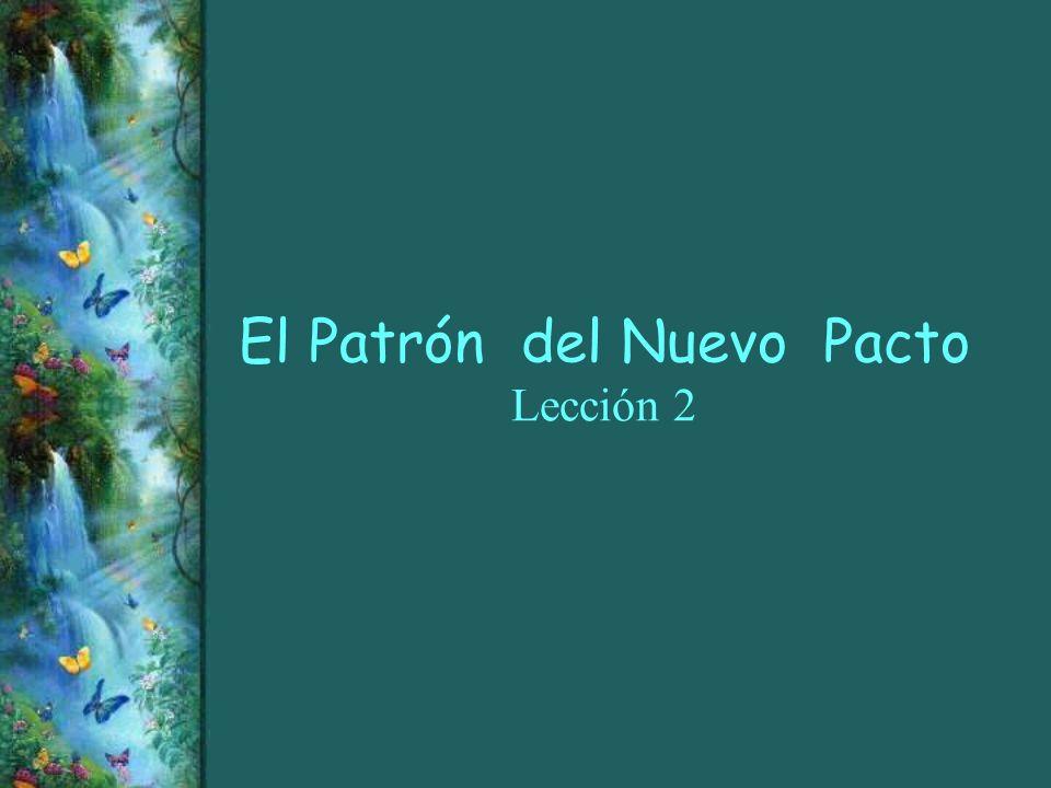 El Patrón del Nuevo Pacto Lección 2