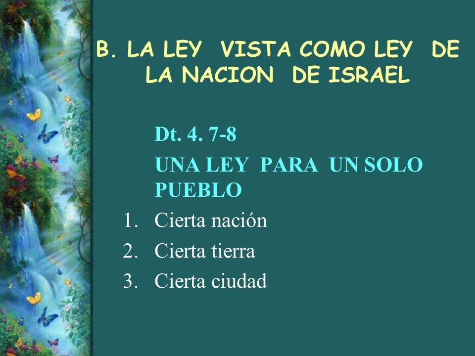 B. LA LEY VISTA COMO LEY DE LA NACION DE ISRAEL Dt. 4. 7-8 UNA LEY PARA UN SOLO PUEBLO 1.Cierta nación 2.Cierta tierra 3.Cierta ciudad