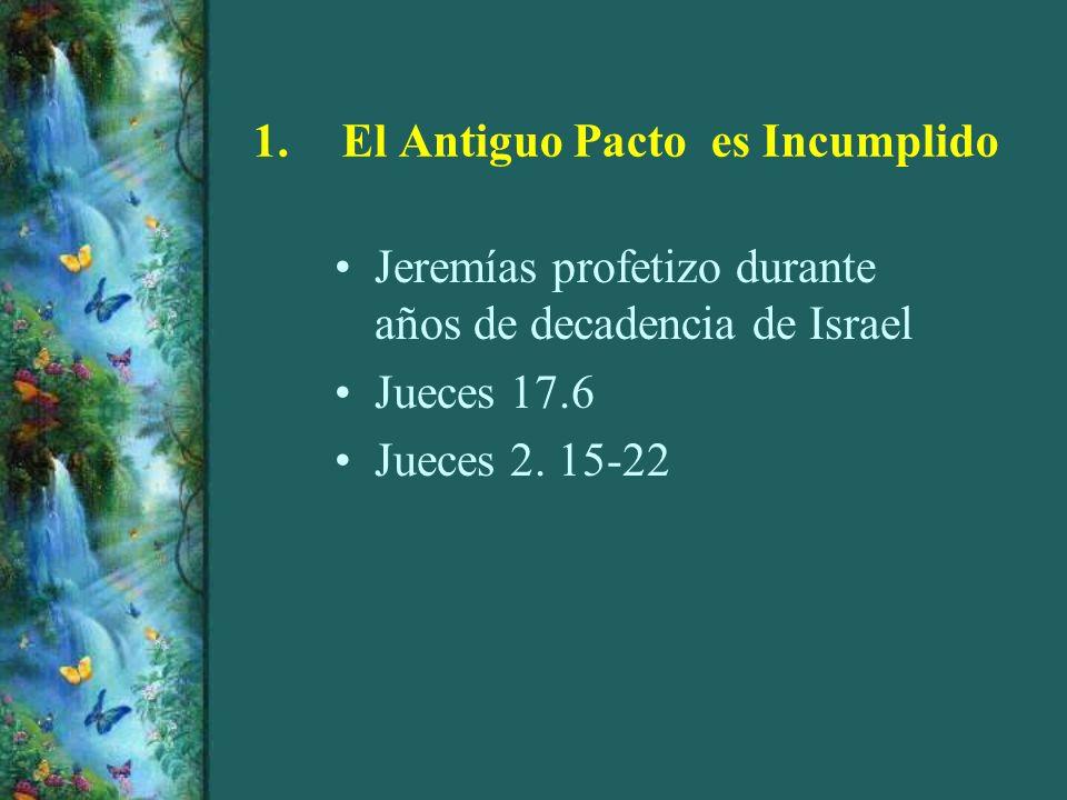 1.El Antiguo Pacto es Incumplido Jeremías profetizo durante años de decadencia de Israel Jueces 17.6 Jueces 2. 15-22