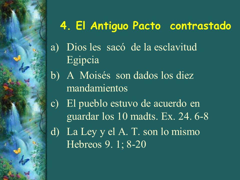 4. El Antiguo Pacto contrastado a)Dios les sacó de la esclavitud Egipcia b)A Moisés son dados los diez mandamientos c)El pueblo estuvo de acuerdo en g