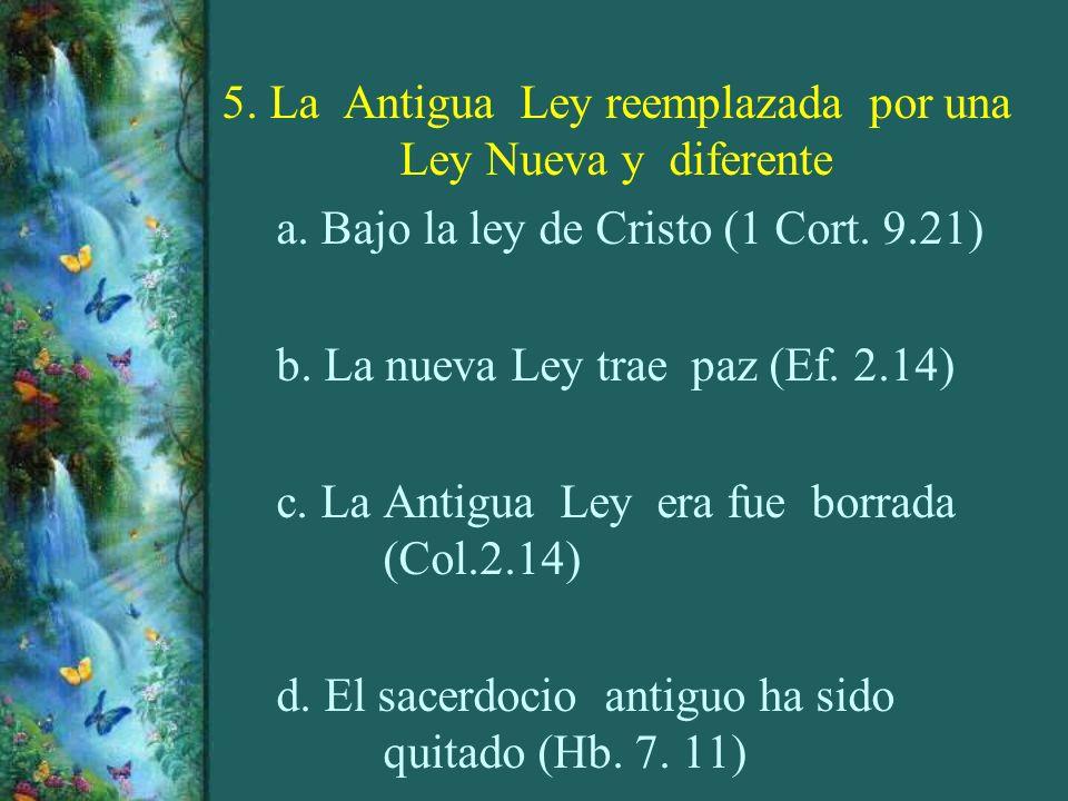 5. La Antigua Ley reemplazada por una Ley Nueva y diferente a. Bajo la ley de Cristo (1 Cort. 9.21) b. La nueva Ley trae paz (Ef. 2.14) c. La Antigua
