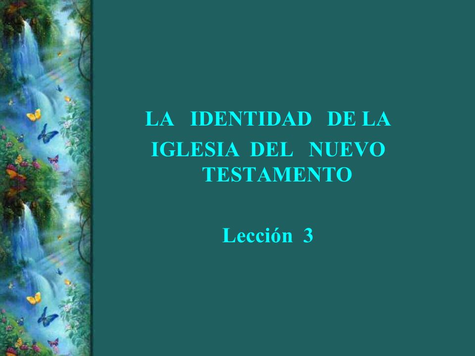 LA IDENTIDAD DE LA IGLESIA DEL NUEVO TESTAMENTO Lección 3