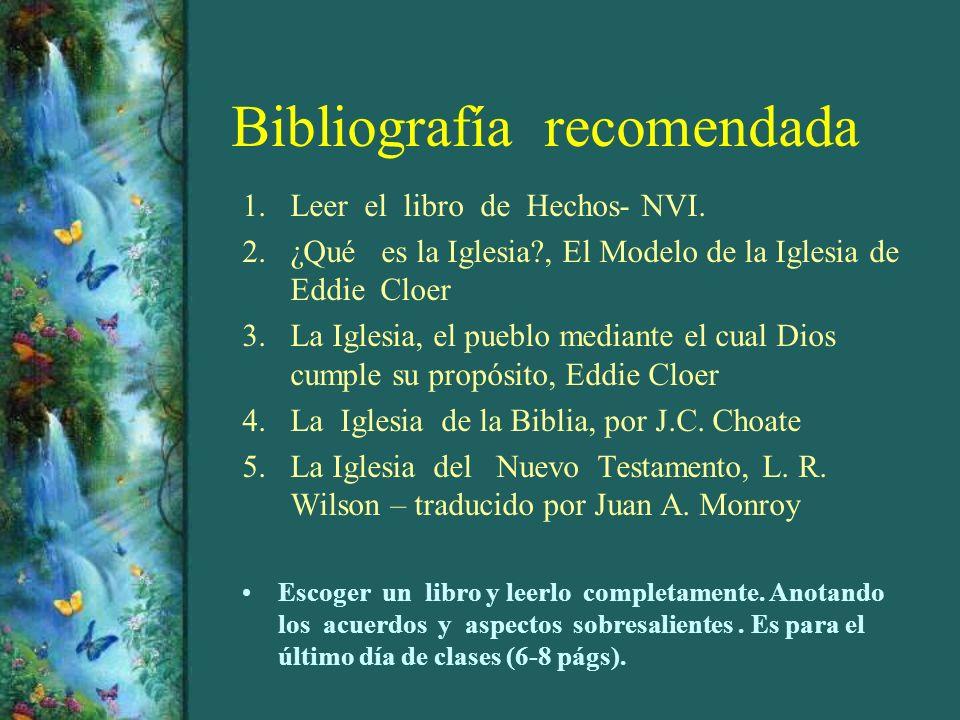 Bibliografía recomendada 1.Leer el libro de Hechos- NVI. 2.¿Qué es la Iglesia?, El Modelo de la Iglesia de Eddie Cloer 3.La Iglesia, el pueblo mediant